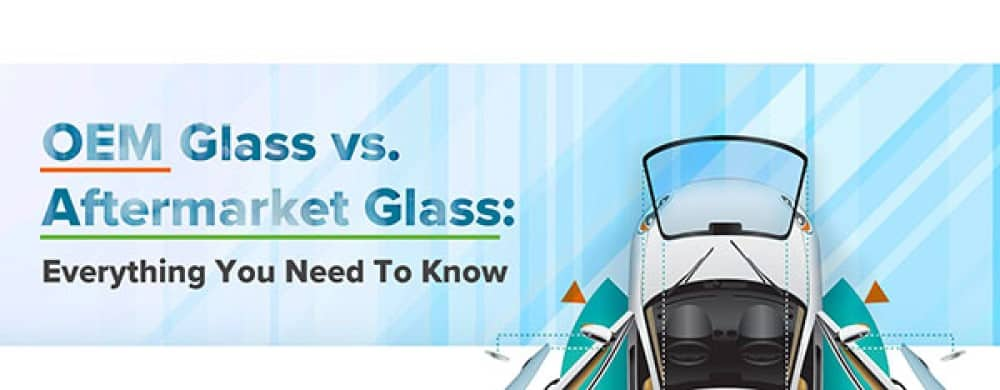 OEM Glass Vs. Aftermarket Glass ~ What's The Difference?